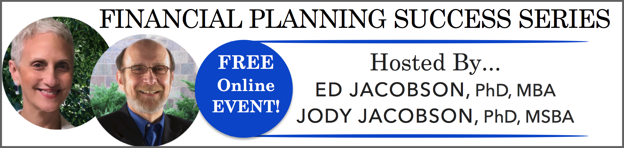 Financial Planning Success Series with Ed Jacobson, PhD and Jody Jacobson, PhD